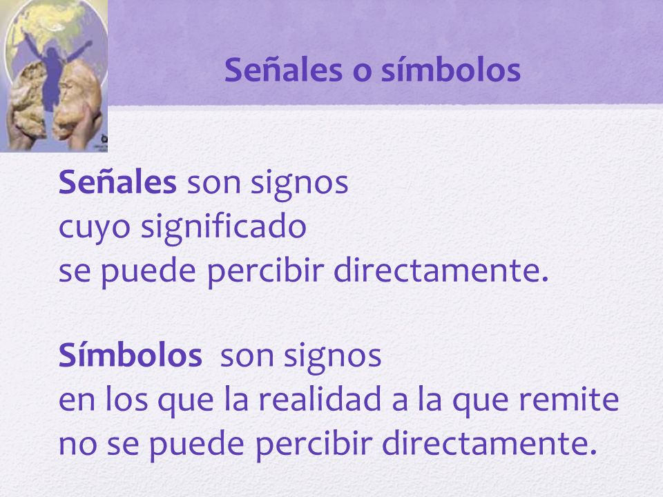 Señales o símbolos Señales son signos. cuyo significado. se puede percibir directamente. Símbolos son signos.
