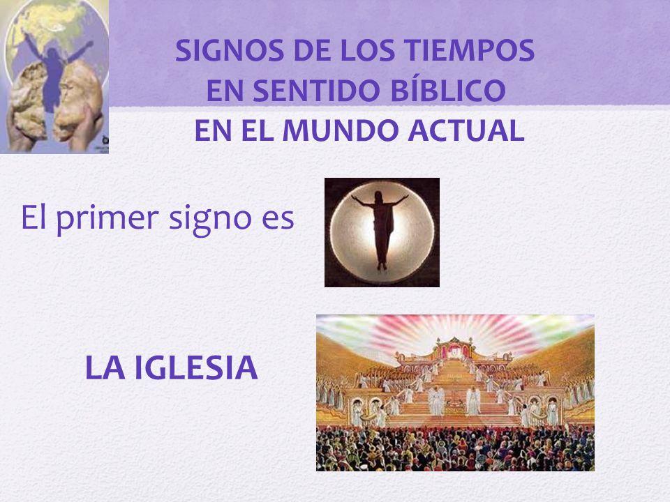 El primer signo es LA IGLESIA SIGNOS DE LOS TIEMPOS EN SENTIDO BÍBLICO