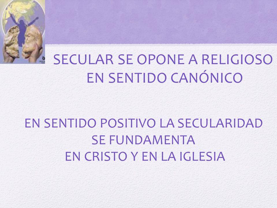 SECULAR SE OPONE A RELIGIOSO EN SENTIDO CANÓNICO
