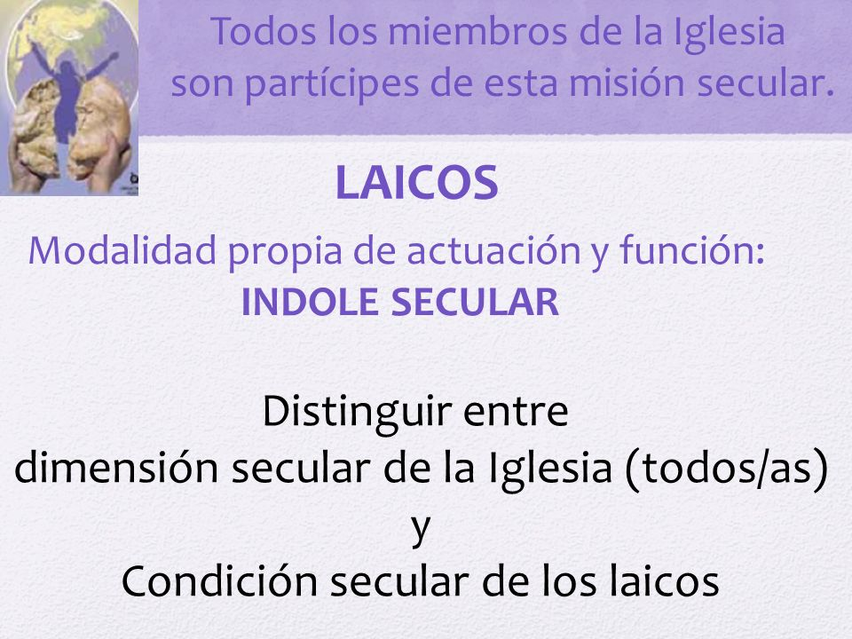 LAICOS Distinguir entre dimensión secular de la Iglesia (todos/as) y