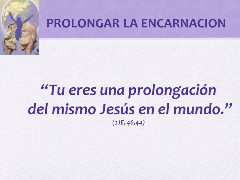 Tu eres una prolongación del mismo Jesús en el mundo.