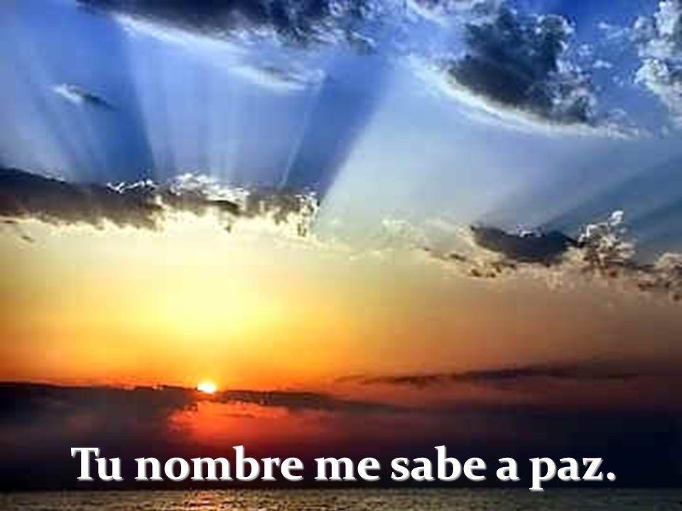 Tu nombre me sabe a paz.