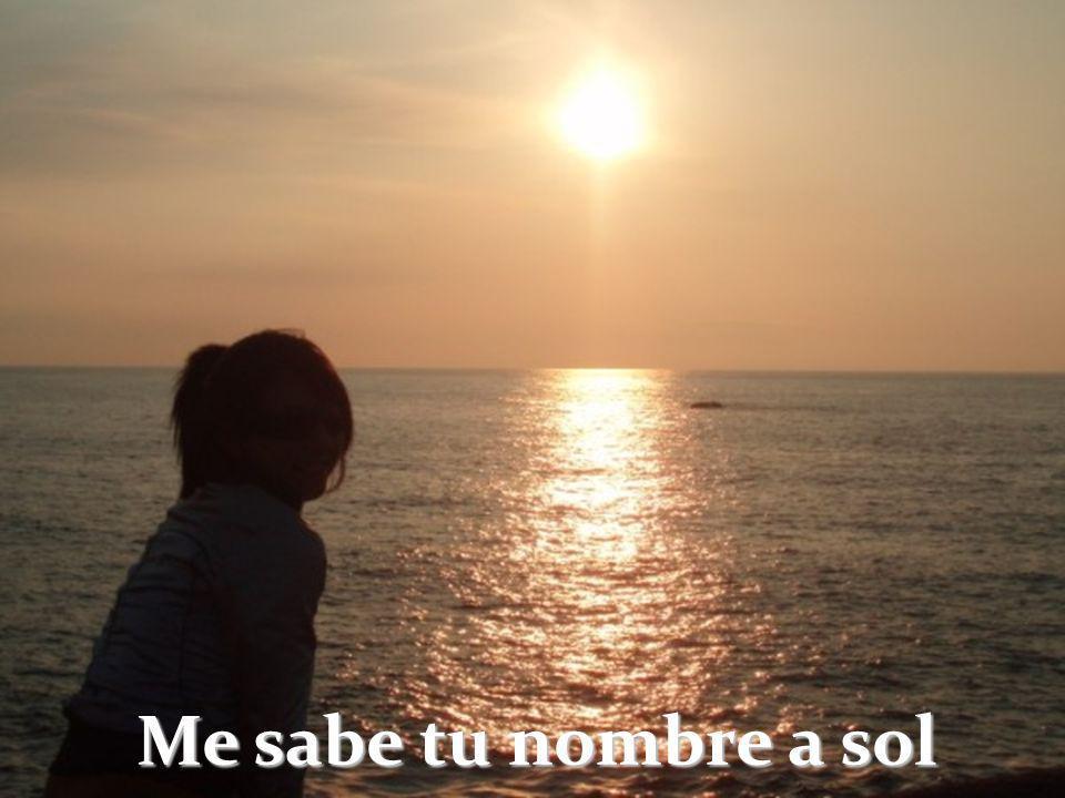 Me sabe tu nombre a sol