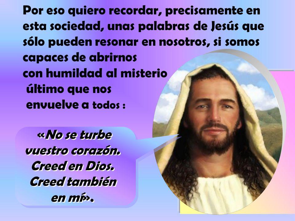 «No se turbe vuestro corazón. Creed en Dios. Creed también en mí».