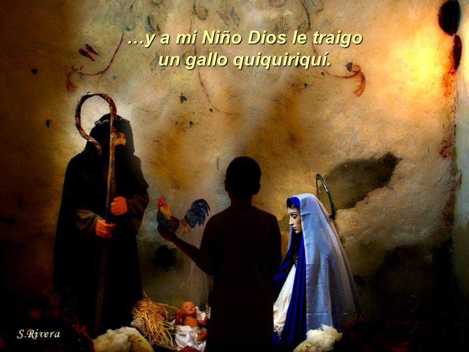 …y a mi Niño Dios le traigo un gallo quiquiriquí.