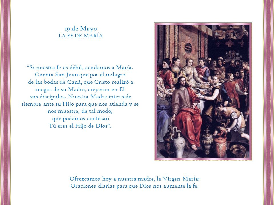 19 de Mayo LA FE DE MARÍA. Si nuestra fe es débil, acudamos a María. Cuenta San Juan que por el milagro.