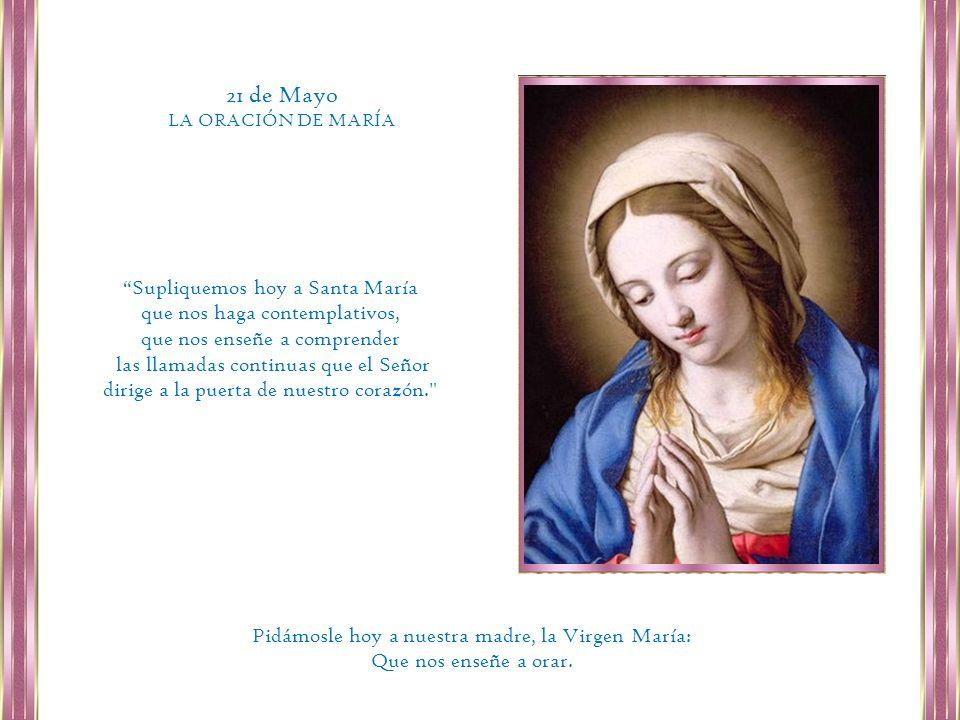 21 de Mayo Supliquemos hoy a Santa María que nos haga contemplativos,