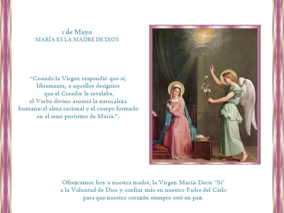 1 de MayoMARÍA ES LA MADRE DE DIOS. Cuando la Virgen respondió que sí, libremente, a aquellos designios.