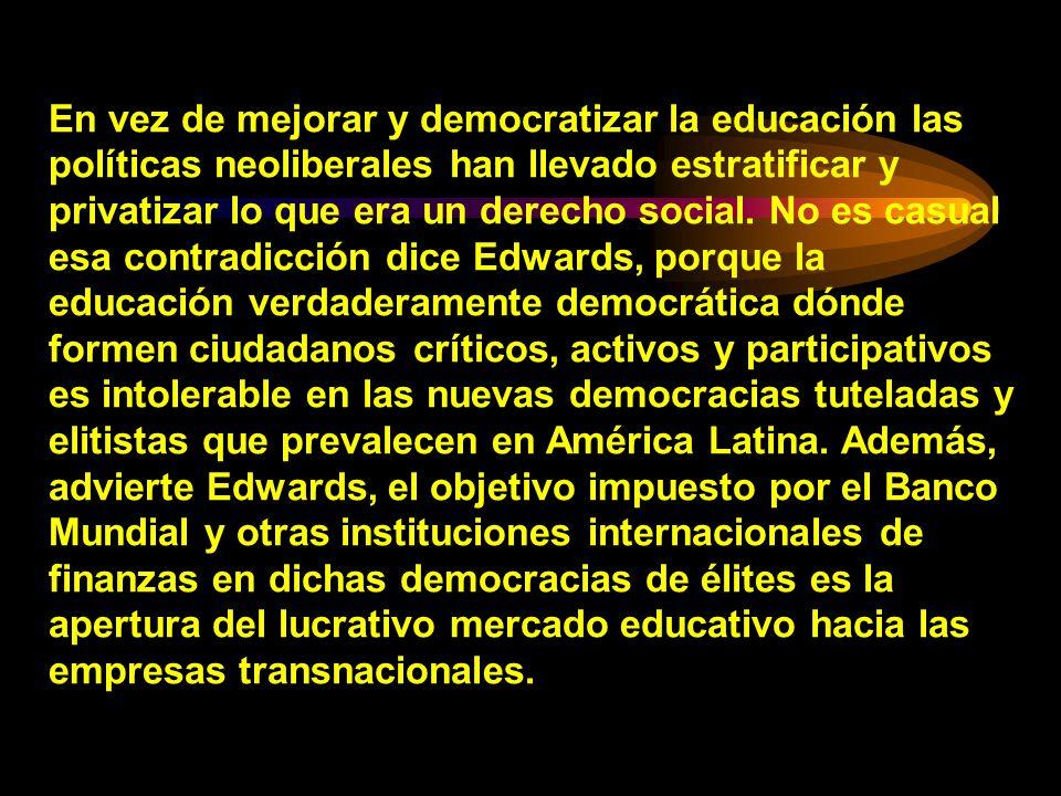 En vez de mejorar y democratizar la educación las políticas neoliberales han llevado estratificar y privatizar lo que era un derecho social.