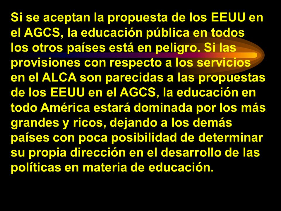 Si se aceptan la propuesta de los EEUU en el AGCS, la educación pública en todos los otros países está en peligro.