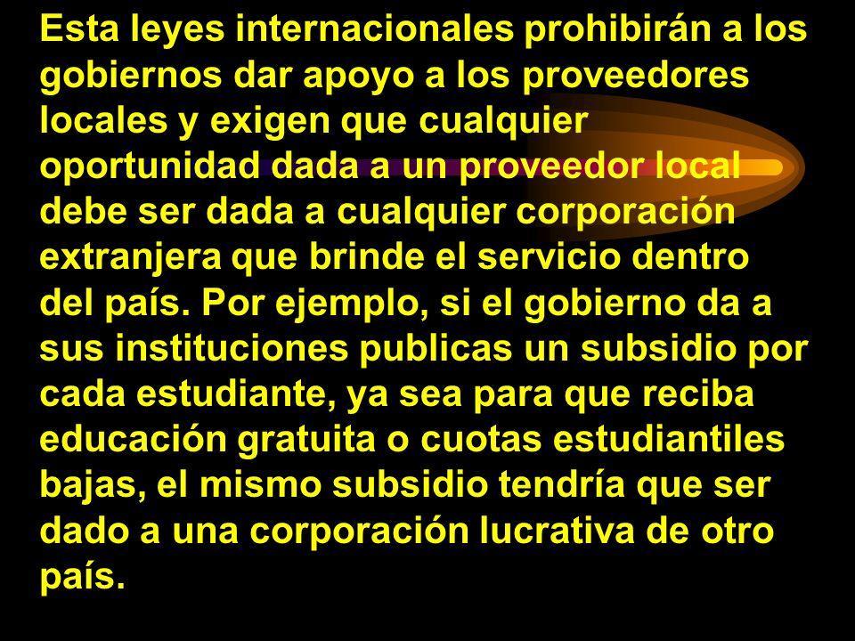 Esta leyes internacionales prohibirán a los gobiernos dar apoyo a los proveedores locales y exigen que cualquier oportunidad dada a un proveedor local debe ser dada a cualquier corporación extranjera que brinde el servicio dentro del país.