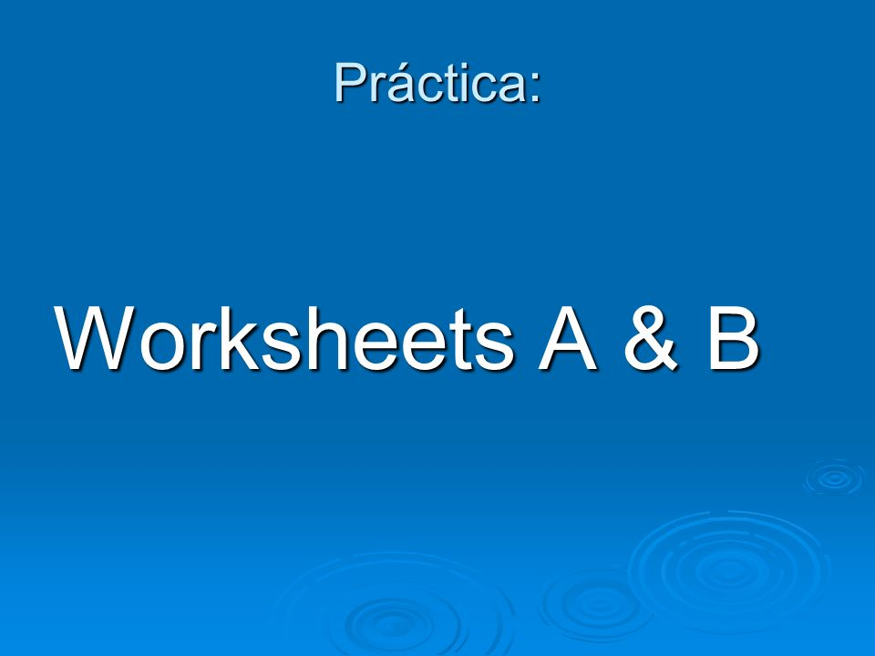 Práctica: Worksheets A & B