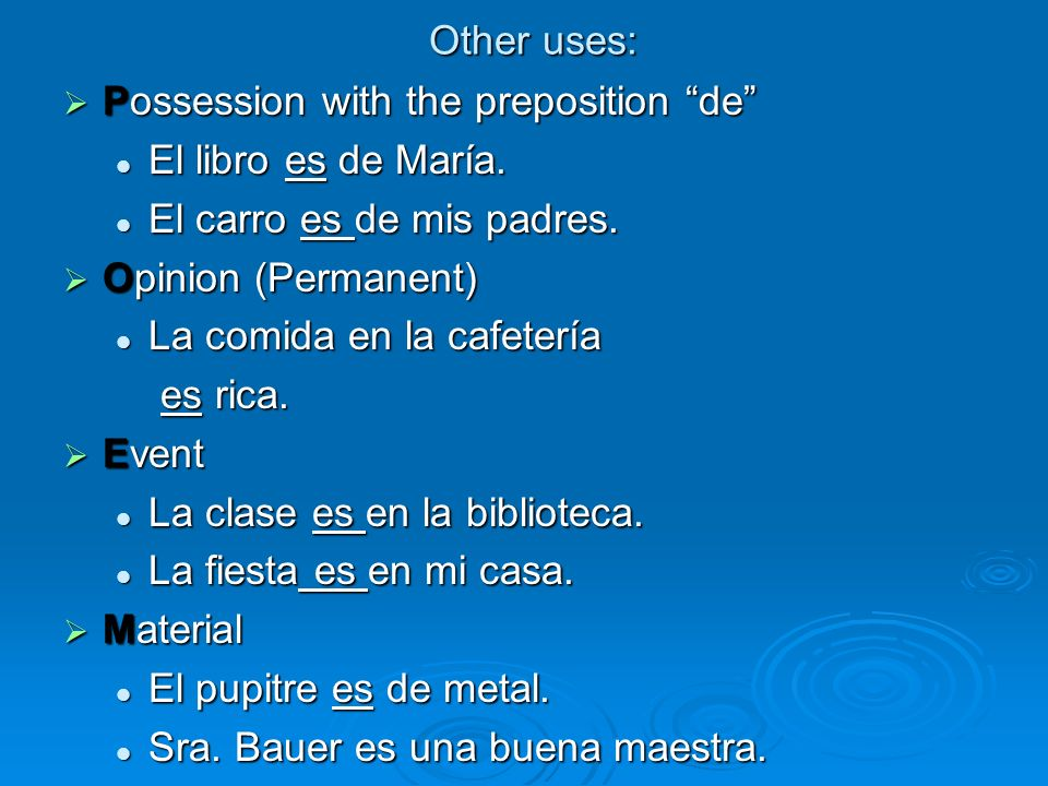 Other uses: Possession with the preposition de El libro es de María. El carro es de mis padres.
