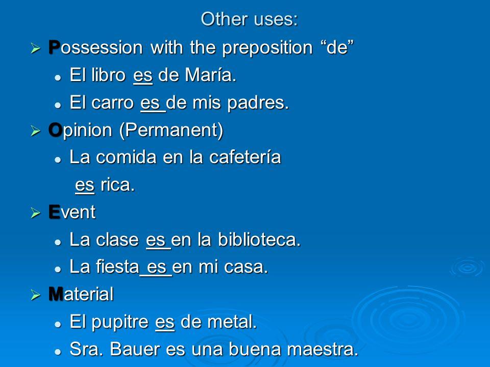 Other uses:Possession with the preposition de El libro es de María. El carro es de mis padres. Opinion (Permanent)