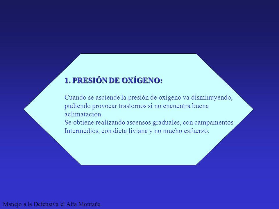 1. PRESIÓN DE OXÍGENO: Cuando se asciende la presión de oxigeno va disminuyendo, pudiendo provocar trastornos si no encuentra buena.