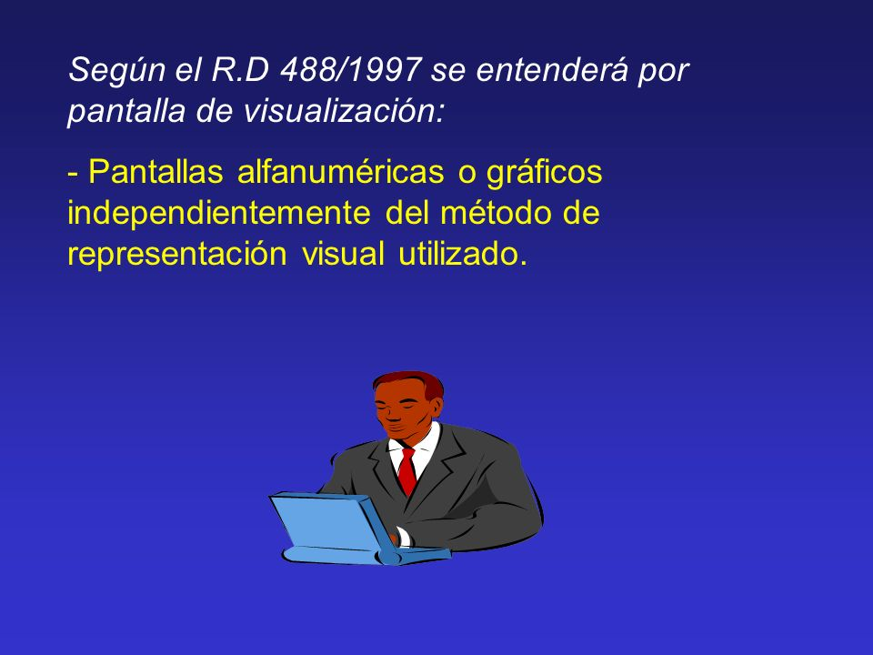 Según el R.D 488/1997 se entenderá por pantalla de visualización: