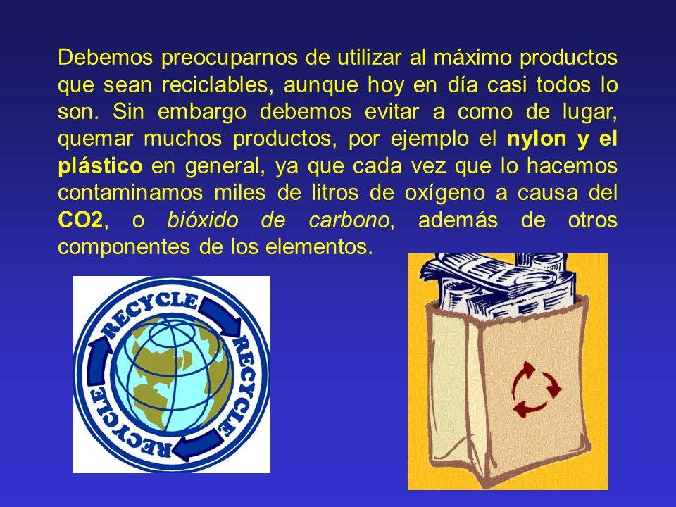 Debemos preocuparnos de utilizar al máximo productos que sean reciclables, aunque hoy en día casi todos lo son.