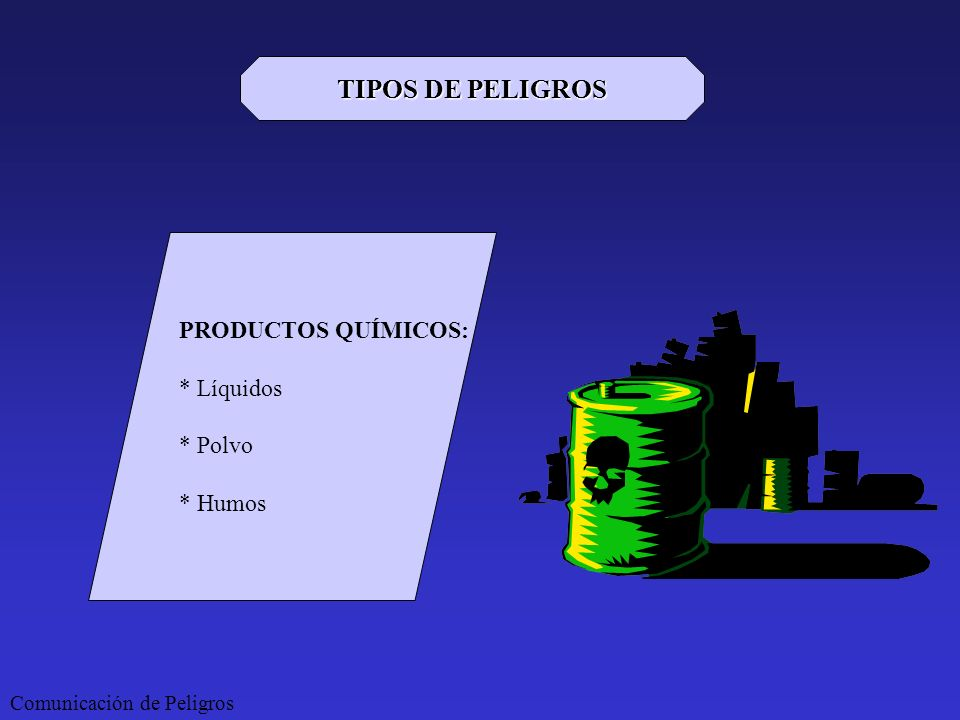 TIPOS DE PELIGROS PRODUCTOS QUÍMICOS: * Líquidos * Polvo * Humos