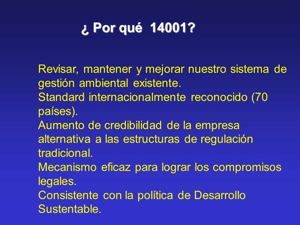 ¿ Por qué 14001 Revisar, mantener y mejorar nuestro sistema de gestión ambiental existente. Standard internacionalmente reconocido (70 países).