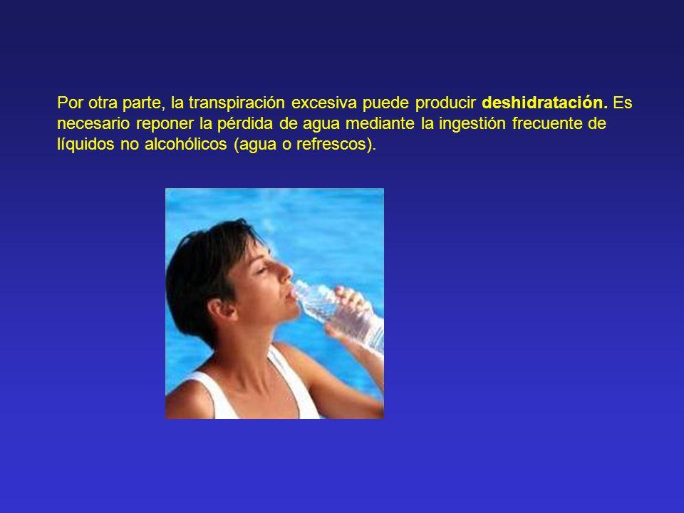 Por otra parte, la transpiración excesiva puede producir deshidratación.