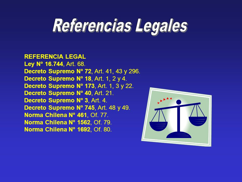Referencias Legales REFERENCIA LEGAL Ley N° 16.744, Art. 68.