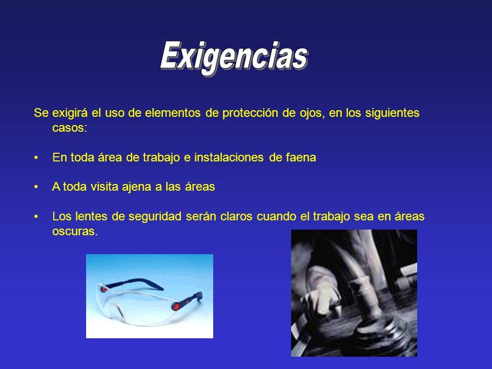 Exigencias Se exigirá el uso de elementos de protección de ojos, en los siguientes casos: En toda área de trabajo e instalaciones de faena.