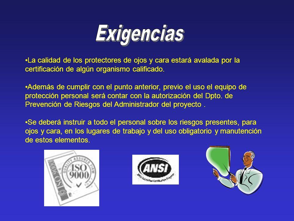 ExigenciasLa calidad de los protectores de ojos y cara estará avalada por la certificación de algún organismo calificado.
