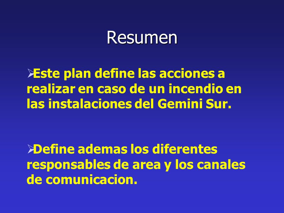Resumen Este plan define las acciones a realizar en caso de un incendio en las instalaciones del Gemini Sur.