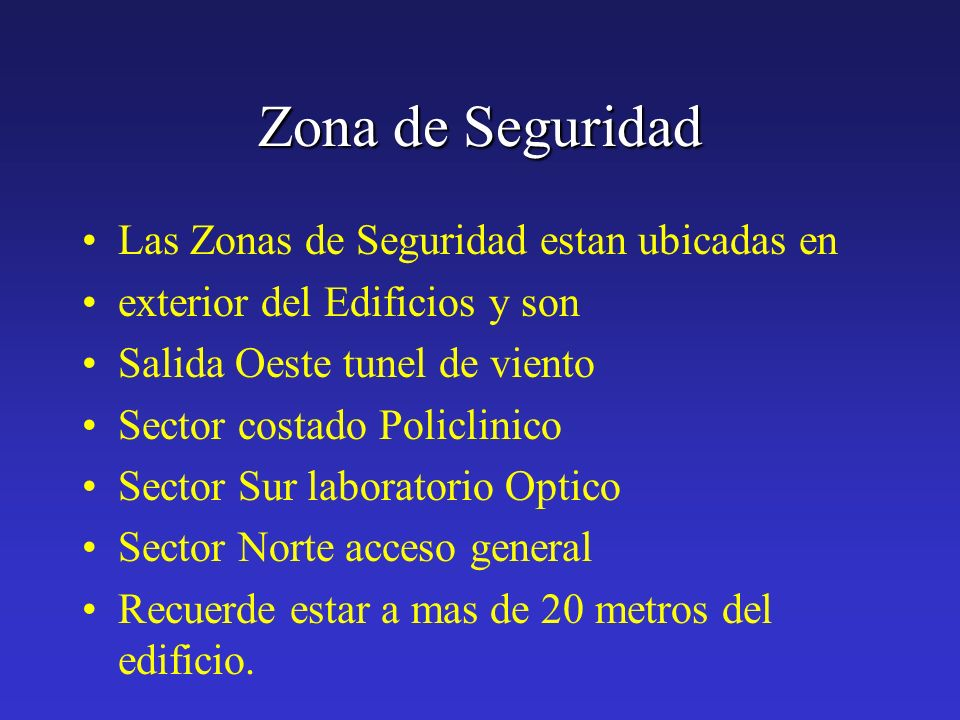 Zona de Seguridad Las Zonas de Seguridad estan ubicadas en