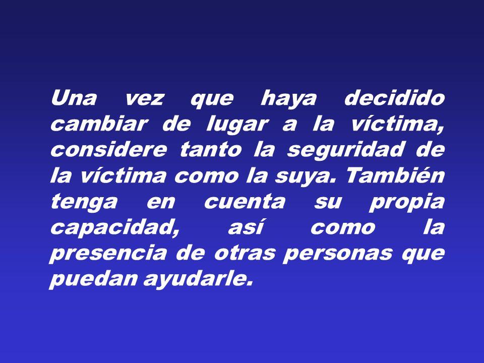 Una vez que haya decidido cambiar de lugar a la víctima, considere tanto la seguridad de la víctima como la suya.