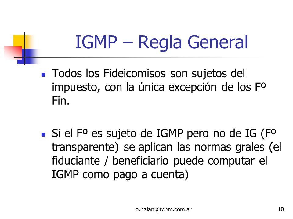 IGMP – Regla GeneralTodos los Fideicomisos son sujetos del impuesto, con la única excepción de los Fº Fin.