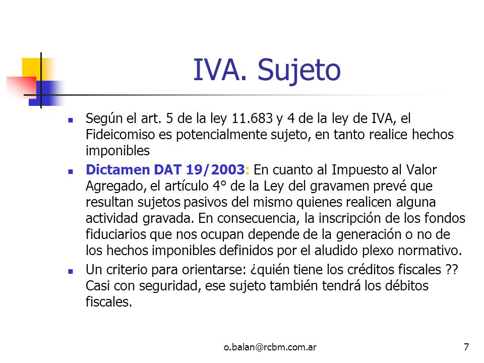IVA. Sujeto Según el art. 5 de la ley 11.683 y 4 de la ley de IVA, el Fideicomiso es potencialmente sujeto, en tanto realice hechos imponibles.