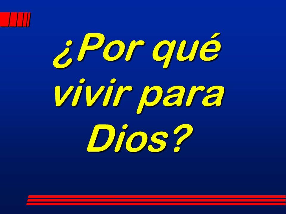 ¿Por qué vivir para Dios