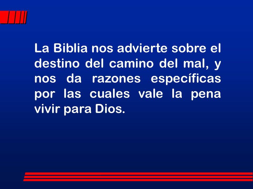 La Biblia nos advierte sobre el destino del camino del mal, y nos da razones específicas por las cuales vale la pena vivir para Dios.