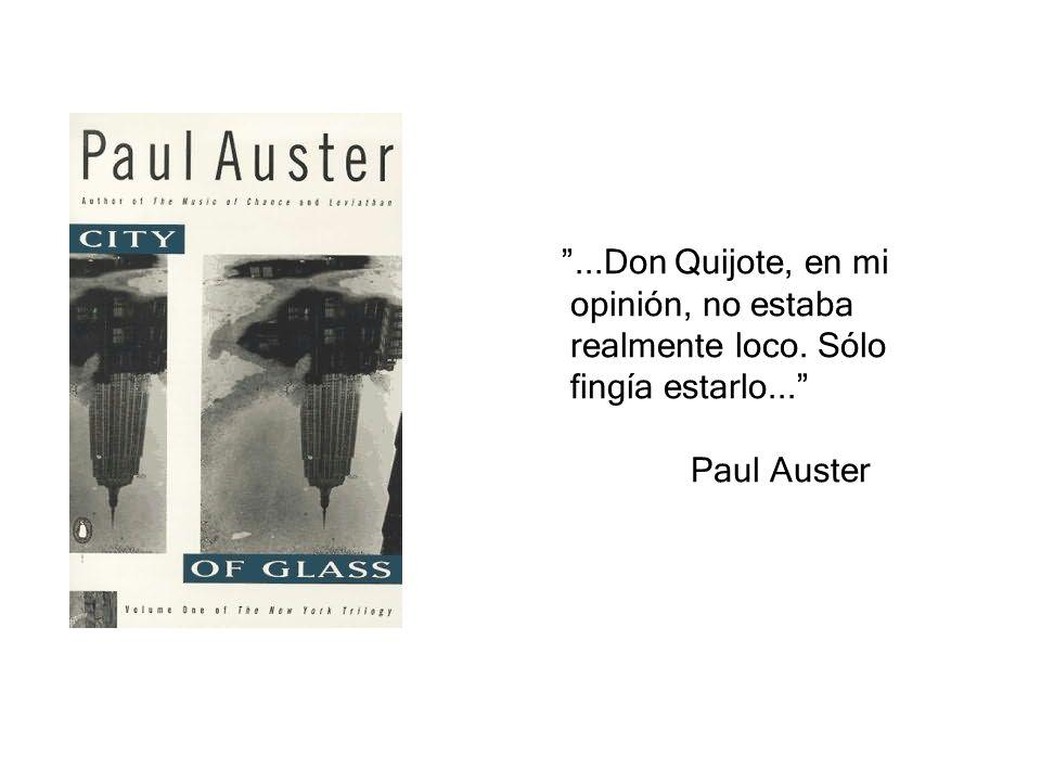 ...Don Quijote, en mi opinión, no estaba realmente loco. Sólo fingía estarlo... Paul Auster