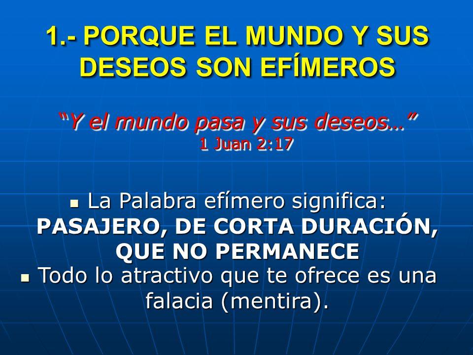 1.- PORQUE EL MUNDO Y SUS DESEOS SON EFÍMEROS