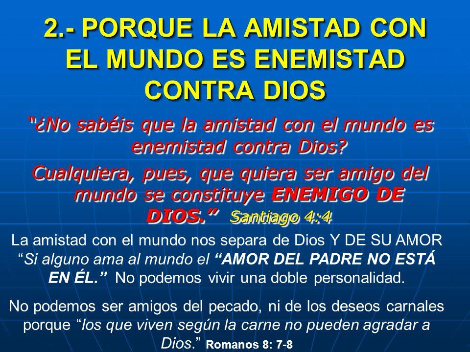 2.- PORQUE LA AMISTAD CON EL MUNDO ES ENEMISTAD CONTRA DIOS