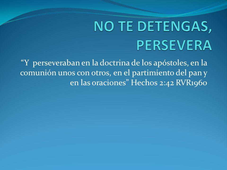 NO TE DETENGAS, PERSEVERA