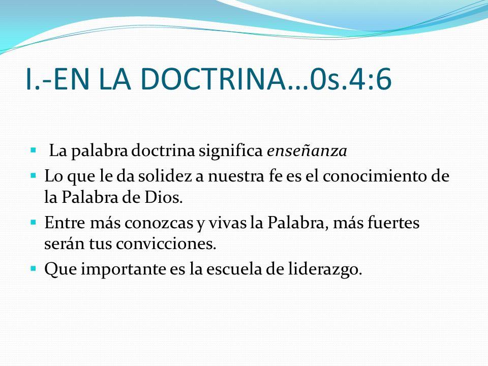 I.-EN LA DOCTRINA…0s.4:6 La palabra doctrina significa enseñanza