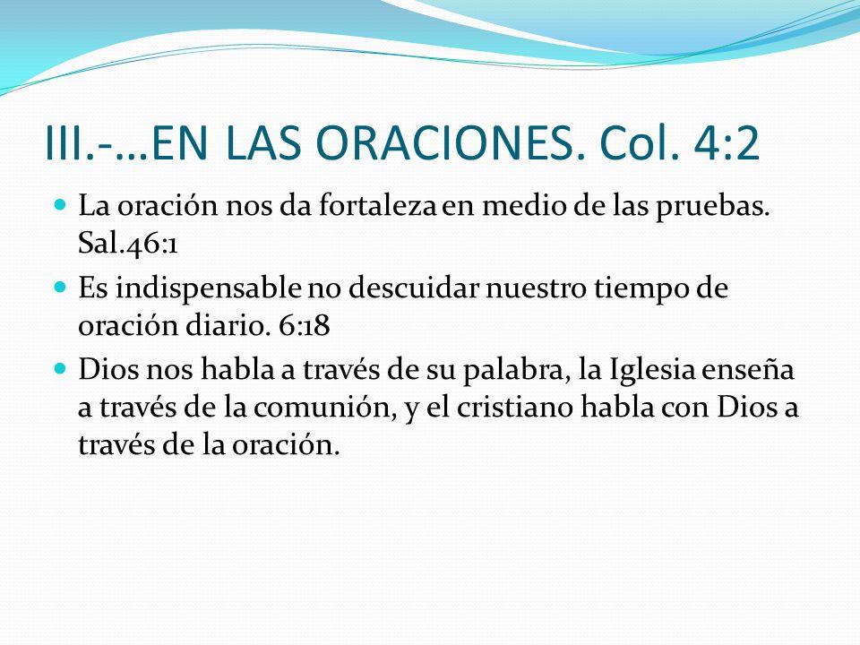 III.-…EN LAS ORACIONES. Col. 4:2