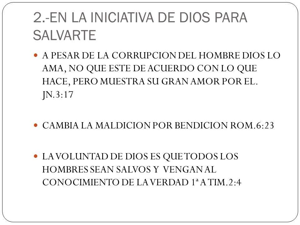 2.-EN LA INICIATIVA DE DIOS PARA SALVARTE