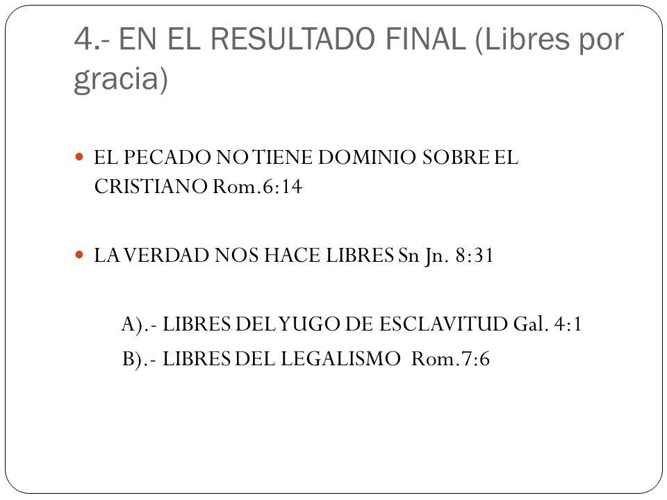 4.- EN EL RESULTADO FINAL (Libres por gracia)