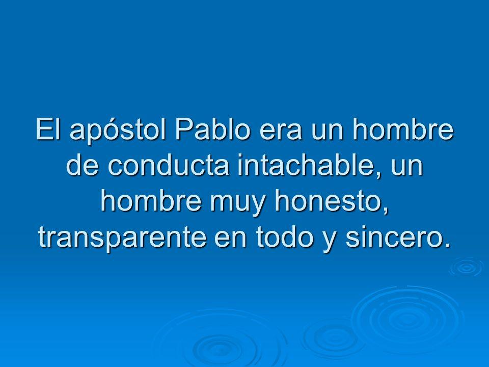 El apóstol Pablo era un hombre de conducta intachable, un hombre muy honesto, transparente en todo y sincero.