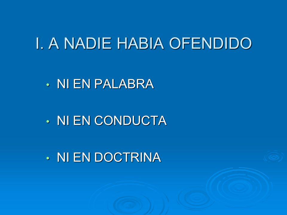 I. A NADIE HABIA OFENDIDO