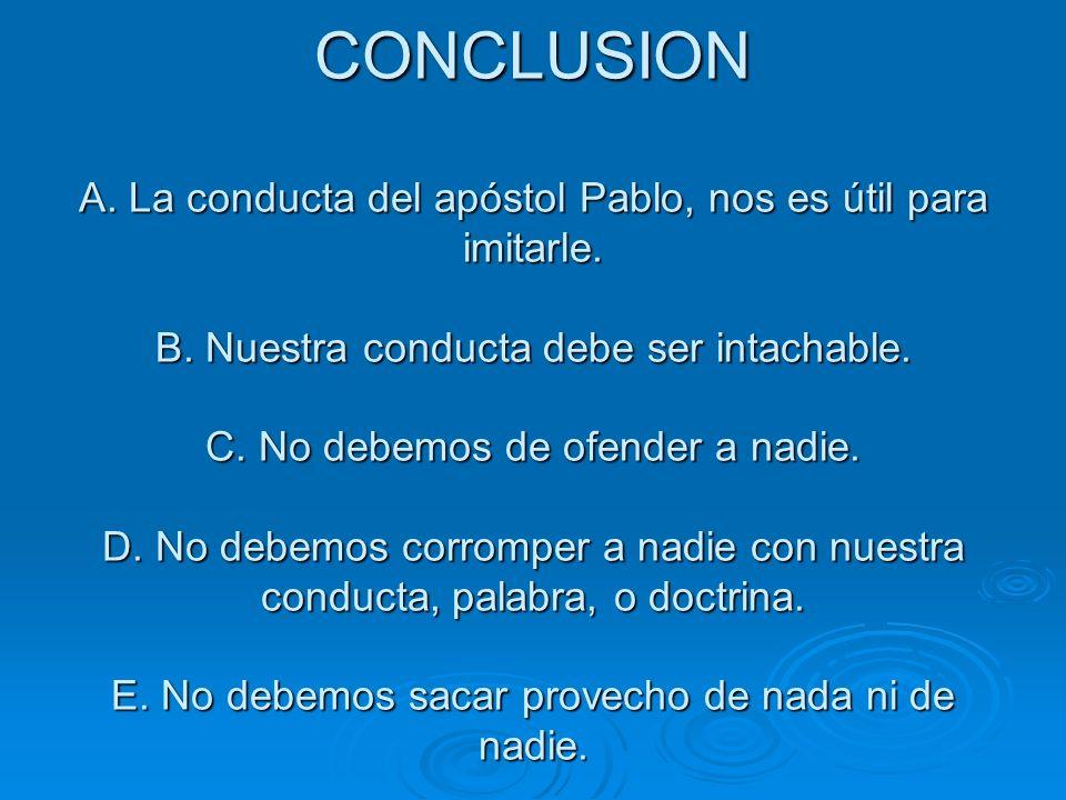 CONCLUSION A. La conducta del apóstol Pablo, nos es útil para imitarle