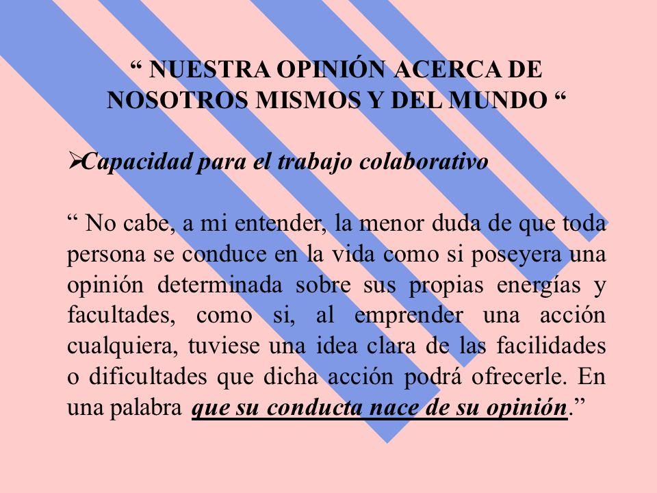 NUESTRA OPINIÓN ACERCA DE NOSOTROS MISMOS Y DEL MUNDO