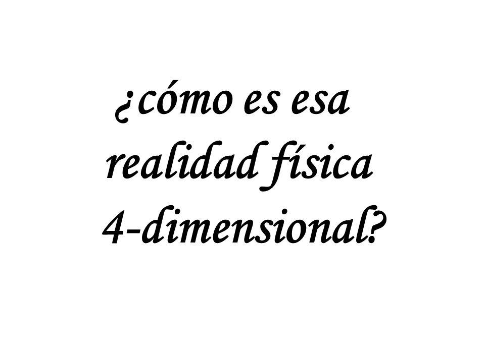 ¿cómo es esa realidad física 4-dimensional