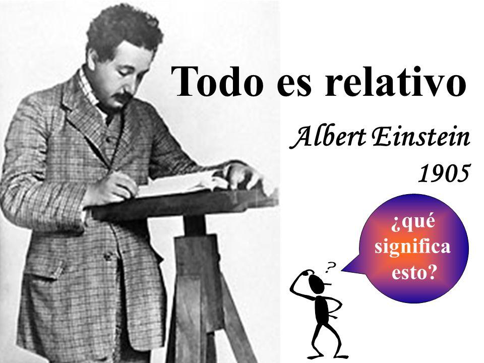 Todo es relativo Albert Einstein 1905 ¿qué significa esto