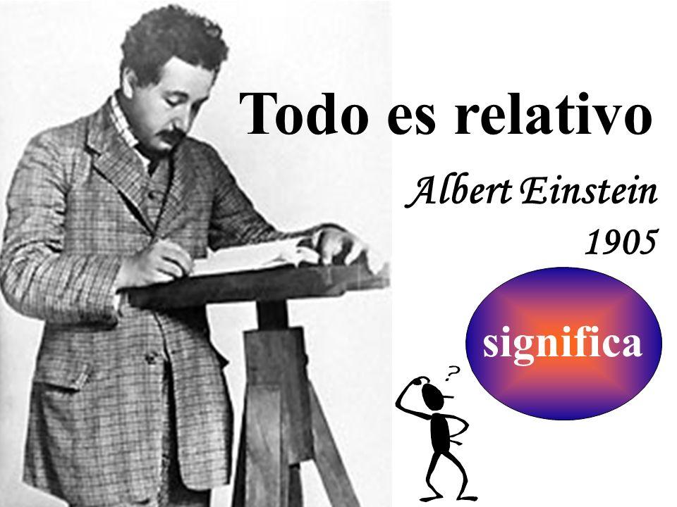 Todo es relativo Albert Einstein 1905 significa