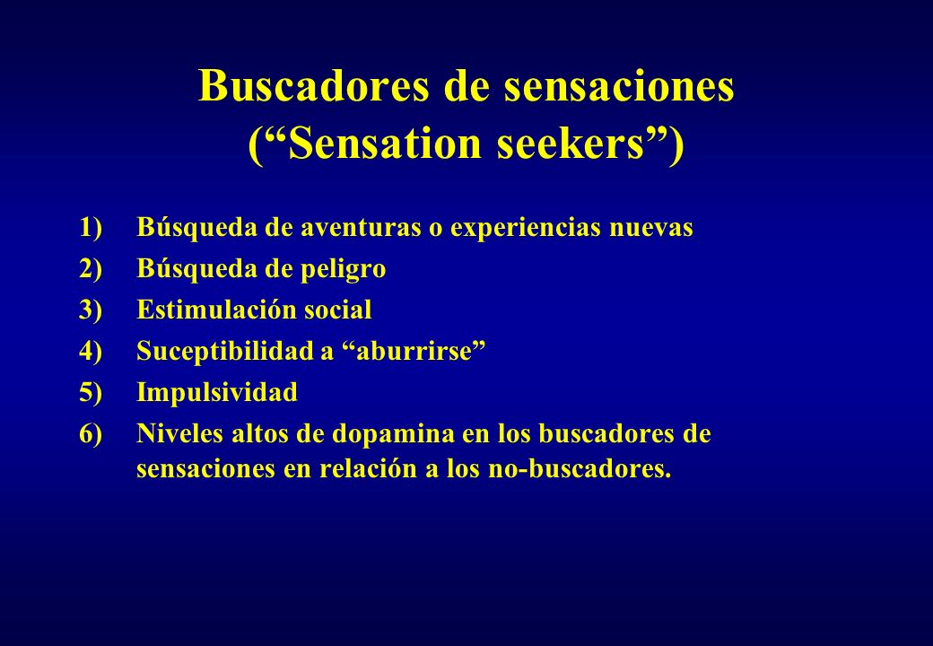 Buscadores de sensaciones ( Sensation seekers )